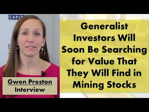 Gwen Preston | Generalist Investors Will Soon Search for Value That They Will Find in Mining Stocks