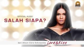 Video Citra Scholastika - Salah Siapa (Love & Kiss) download MP3, 3GP, MP4, WEBM, AVI, FLV Oktober 2017