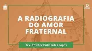 A Radiografia Do Amor Fraternal - Rev. Rosther Guimarães Lopes - Conexão com Deus - 01/06/2020
