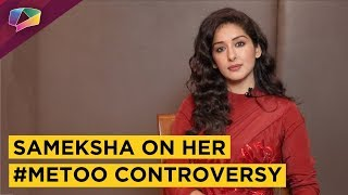 Sameksha Singh Opens Up After Her Me Too Controversy