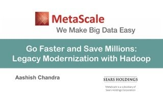 MetaScale Webinar: Go Faster and Save Millions - Legacy Modernization with Hadoop