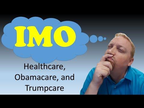 IMO Episode 29: Healthcare, Obamacare, and Trumpcare