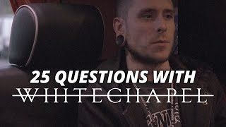25 Questions with Whitechapel