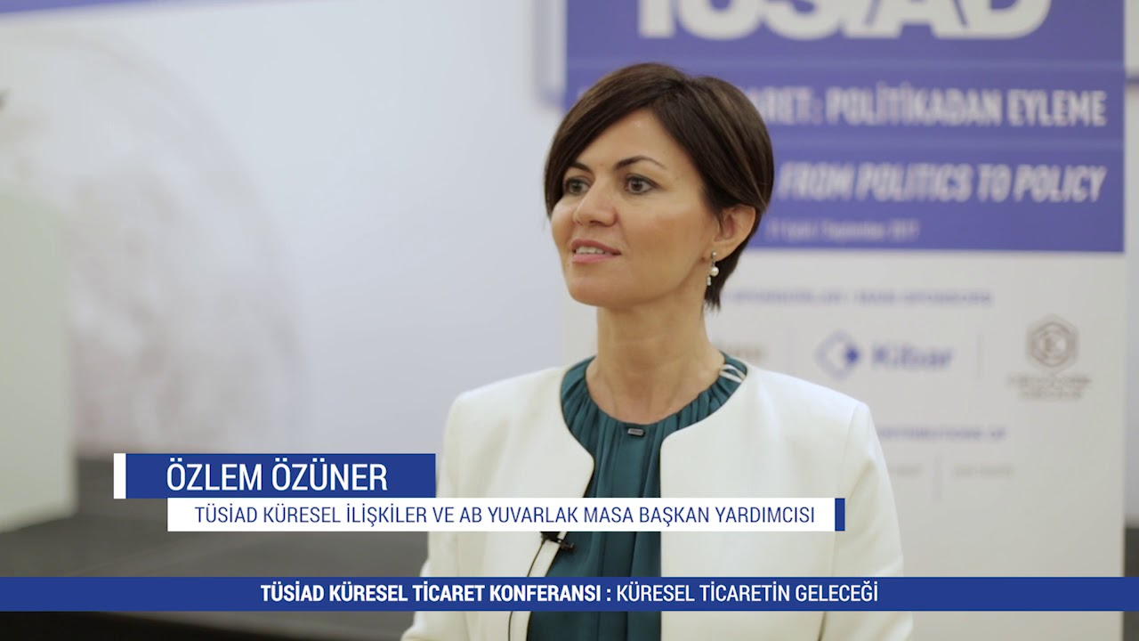 TÜSİAD Küresel Ticaret Konferansı - TÜSİAD Küresel İlişkiler & AB Yuvarlak Masa Bşk Yrd Özlem Özüner