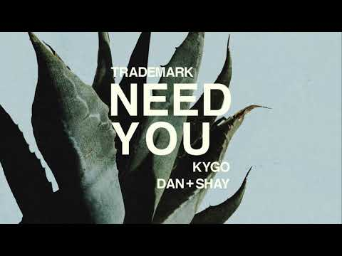Trademark - Need You (Kygo x Dan + Shay)