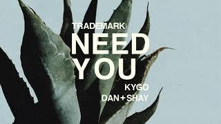 Trademark - Need You (Kygo x Dan + Shay)