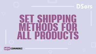 Set shipping methods for all products - WooCommerce Tutorial - DSers