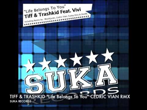 "Tiff & Trashkid Ft Vivi ""Life Belongs To You"" (Cedric Vian Remix) SUKA RECORDS"