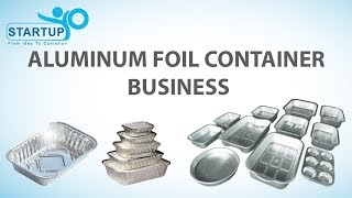 Aluminum foil container business - StartupYo