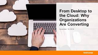 Webinar: From Desktop to the Cloud: Why Organizations Are Converting 2018-11-19