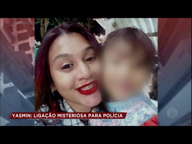 Caso Yasmin: ligação anônima aponta possível paradeiro da jovem