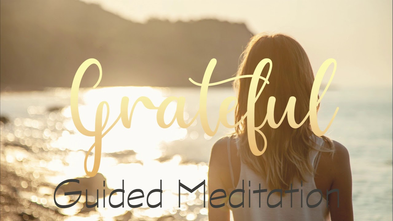 Feeling Grateful and Full of Gratitude 10 Minute Guided Meditation