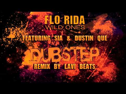 Flo Rida  - Wild Ones Dubstep Remix  ft. Sia & Dustin Que  (Lavi Beats Dubstep Remix)