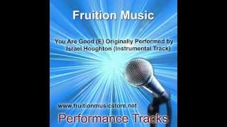 You Are Good (E) Originally Performed by Israel Houghton (Instrumental Track)