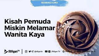 Kisah Pemuda Miskin Melamar Wanita Kaya - Ustadz Dr. Syafiq Riza Basalamah, Lc, M.A