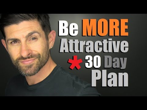 How To Look MORE Attractive In 30 Days! (GUARANTEED)