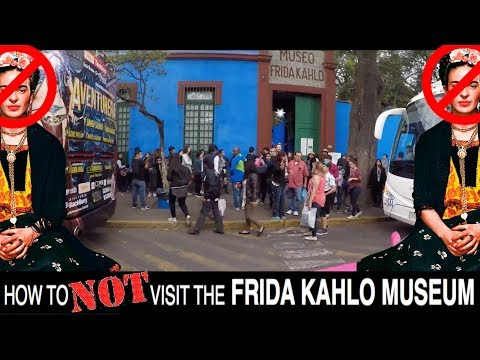 How to NOT visit the Frida Kahlo Museum @ CDMX, Mexico