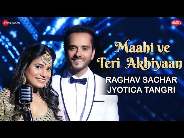 Maahi Ve Teri Akhiyaan - Zee Music Originals | Raghav Sachar & Jyotica Tangri | 2018 new songs