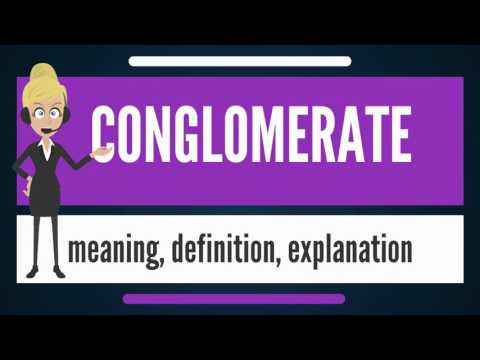 What is CONGLOMERATE? What does CONGLOMERATE mean? CONGLOMERATE meaning & explanation