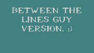 Between The Lines by Sara Bareilles Guy Version. :D