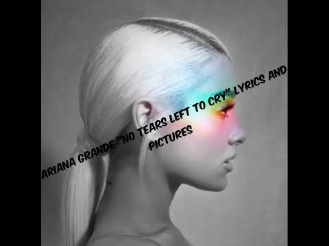 Ariana Grande - No Tears Left To Cry (Lyrics and Pictures)