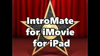 IntroMate for iMovie for iPad