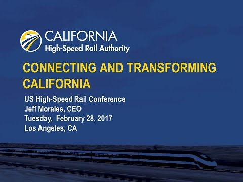Construction Update: California High Speed Rail - CEO Jeff Morales (2017 West Coast Rail Conference)
