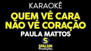 Baixar Paula Mattos - Quem vê Cara Não vê Coração (KARAOKÊ VERSION)