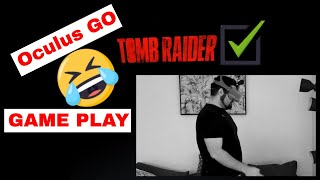 Oculus GO Tomb Raider Virtual Reality Game Play - VR experience