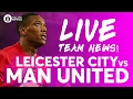 ZLATAN & MKHITARYAN! Leicester City vs Manchester United | LIVE TEAM NEWS STREAM