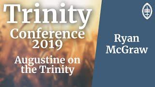 Trinity Conference - 2019 | Austustine on the Trinity - Ryan M. McGraw