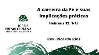A carreira da Fé e suas implicações práticas - Hb 12.1-13 I Rev. Ricardo Rios