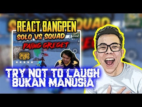 """REACT """" BANG PEN """" SOLO VS SQUAD !! BUKAN HUMAN ( TRY NOT TO LAUGH ) - PUBG MOBILE INDONESIA"""