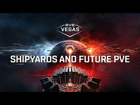 EVE Vegas 2017 - Shipyards and Future PVE