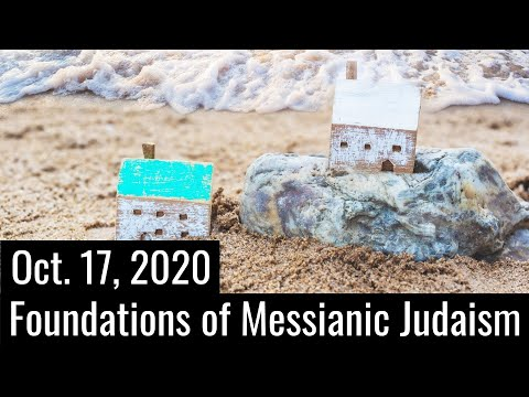 Foundations of Messianic Judaism 10/17/20
