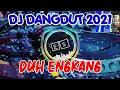 Dj Dangdut Duh Engkang Itje Trisnawati, Dj Dangdut Full Bass 2021