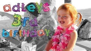 ADLEYS 3rd BIRTHDAY!!  did ya miss us :)