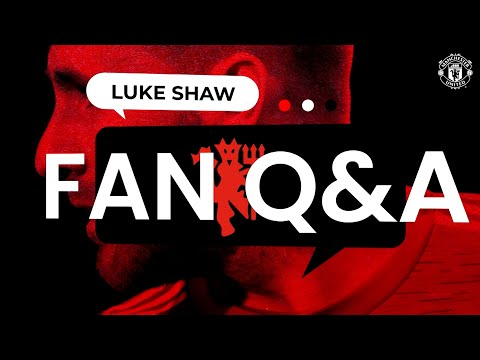 Luke Shaw answers your questions! | Fans' Q&A | Manchester United