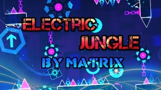 Geometry Dash | Electric Jungle | by Matrix (Contest)