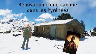 Rénovation d'une cabane dans les Pyrénées - Le Film