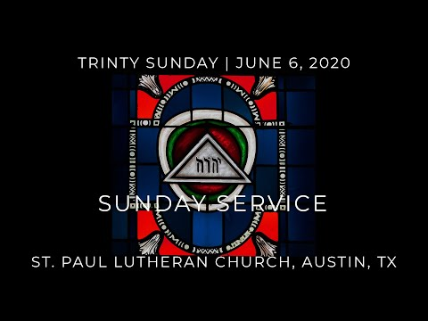 The First Great Mystery | Holy Trinity Sunday Service | St Paul Lutheran Church, Austin, TX | 6/7/20