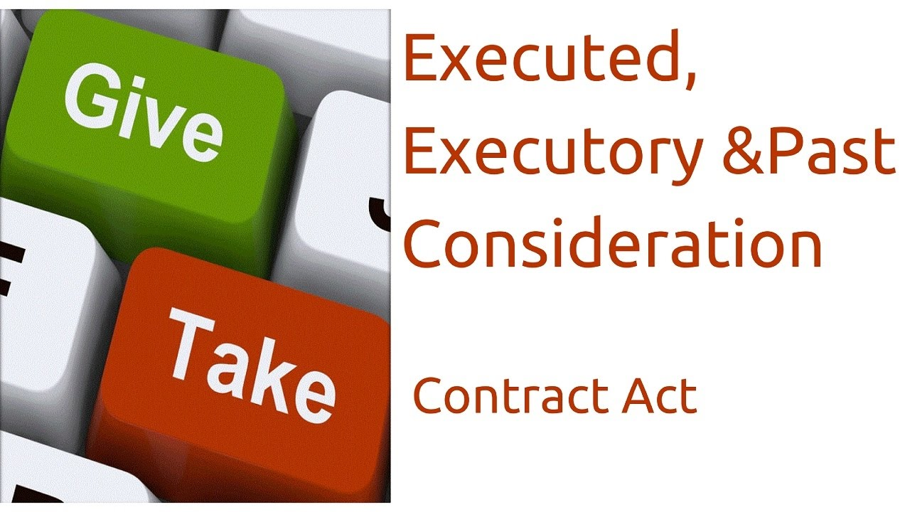 Executed Executory And Past Consideration Indian Contract Act Law