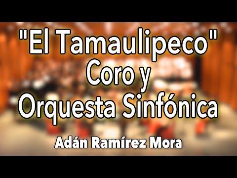 El Tamaulipeco Huapango para Coro y Orquesta Sinfónica Arr. Adán Ramírez