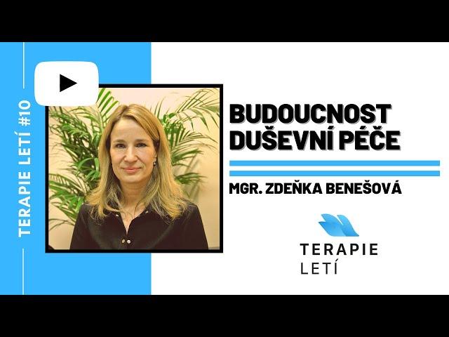 Terapie Letí #10: Mgr. Zdeňka Benešová - Budoucnost duševní péče