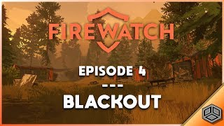Blackout (Ep. 04) | Firewatch Let