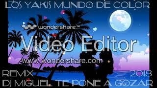 LOS YAKIS MUNDO DE COLOR 2018 REMIX DJ MIGUEL TE PONE A GOZAR