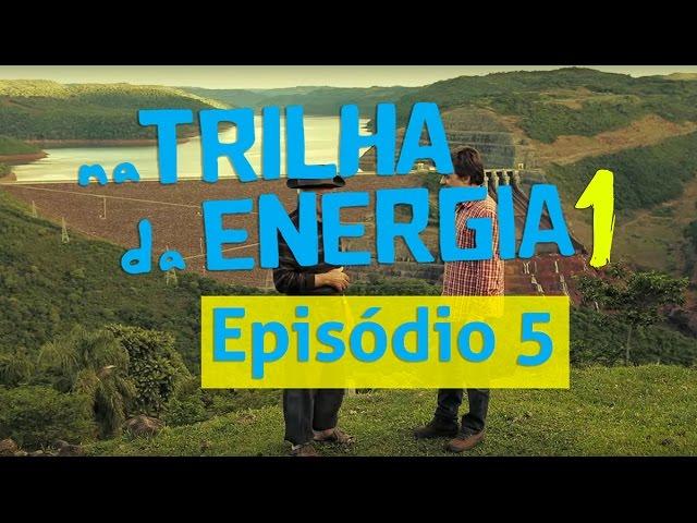 1ª Temporada - Na Trilha da Energia - Episódio 5