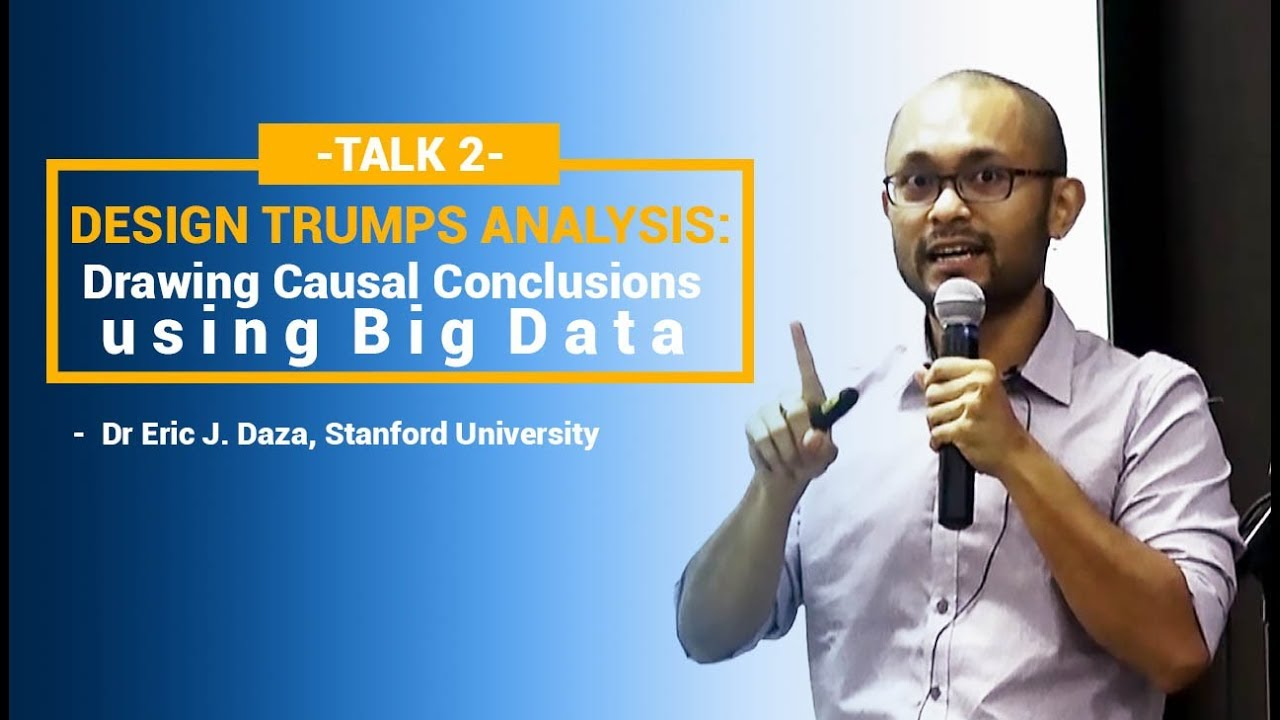 Data Science Philippines - Design Trumps Analysis: Drawing Causal Conclusions using Big Data
