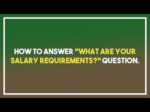 "How to answer ""What are your salary requirements?"" question"
