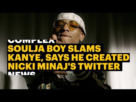 Soulja Boy Slams Kanye, Says He Created Nicki Minajs Twitter